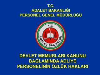 T.C. ADALET BAKANLIĞI  PERSONEL GENEL MÜDÜRLÜĞÜ