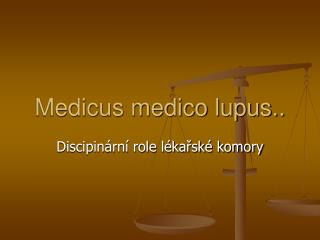 Medicus medico lupus..