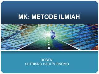 MK: METODE ILMIAH