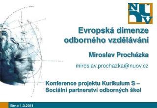 Evropská dimenze odborného vzdělávání Miroslav Procházka miroslav.prochazka @ nuov .cz