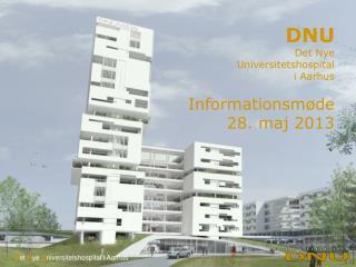 DNU Det Nye  Universitetshospital  i Aarhus Informationsmøde 28. maj 2013
