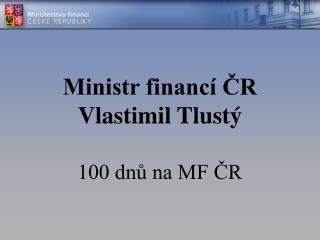 Ministr financ� ?R  Vlastimil Tlust�