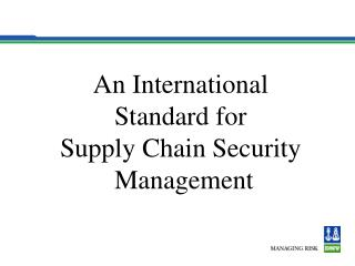 An International  Standard for  Supply Chain Security  Management