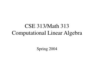 CSE 313/Math 313 Computational Linear Algebra