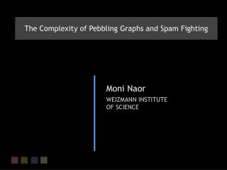 The Complexity of Pebbling Graphs and Spam Fighting