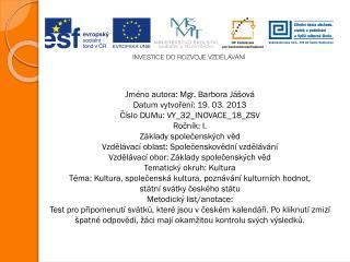 Jméno autora: Mgr. Barbora Jášová Datum vytvoření: 19. 03. 2013 Číslo DUMu: VY_32_INOVACE_18_ZSV