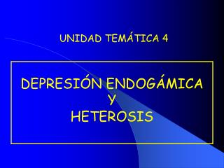 DEPRESIÓN ENDOGÁMICA  Y  HETEROSIS