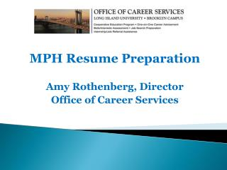 MPH Resume Preparation Amy Rothenberg, Director Office of Career Services