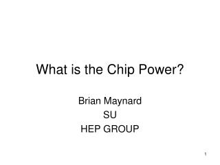 What is the Chip Power?