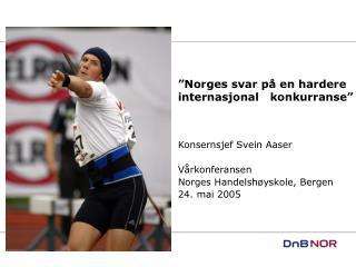 �Norges svar p� en hardere internasjonal   konkurranse�