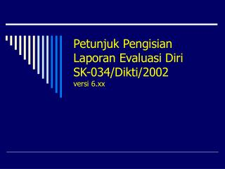 Petunjuk Pengisian Laporan Evaluasi Diri SK-034/Dikti/2002 versi 6.xx