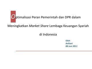 ptimalisasi Peran Pemerintah dan DPR dalam Meningkatkan  Market Share  Lembaga Keu a ngan Syariah