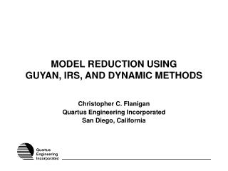 MODEL REDUCTION USING GUYAN, IRS, AND DYNAMIC METHODS