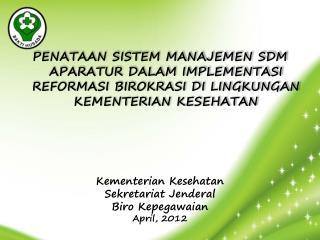 Kementerian Kesehatan Sekretariat Jenderal Biro Kepegawaian April, 201 2