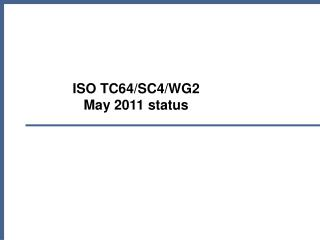 ISO TC64/SC4/WG2 May 2011 status