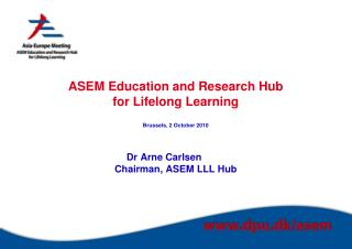 ASEM Education and Research Hub  for Lifelong Learning Brussels, 2 October 2010 Dr Arne Carlsen