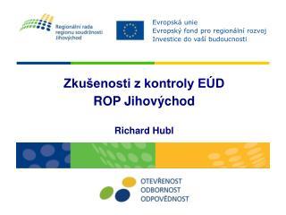 Zkušenosti z kontroly EÚD  ROP Jihovýchod Richard Hubl