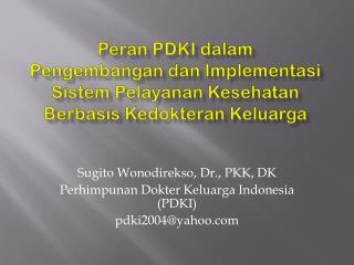 Sugito Wonodirekso , Dr., PKK, DK Perhimpunan Dokter Keluarga  Indonesia (PDKI) pdki2004@yahoo
