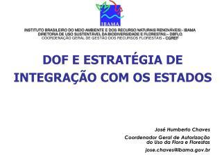 José Humberto Chaves  Coordenador Geral de Autorização do Uso da Flora e Florestas