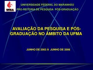 UNIVERSIDADE FEDERAL DO MARANHÃO PRO-REITORIA DE PESQUISA  PÓS-GRADUAÇÃO