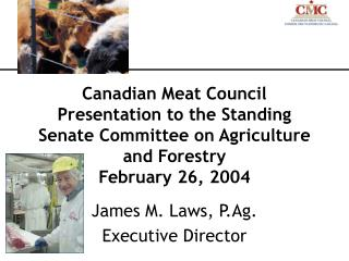 Canadian Meat Council Presentation to the Standing Senate Committee on Agriculture and Forestry February 26, 2004