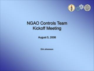 NGAO Controls Team Kickoff Meeting August 5, 2008