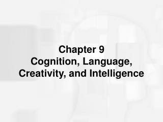 Chapter 9 Cognition, Language, Creativity, and Intelligence