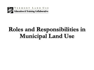 Roles and Responsibilities in Municipal Land Use