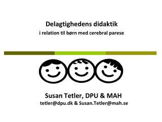 Susan Tetler, DPU & MAH  tetler@dpu.dk & Susan.Tetler@mah.se