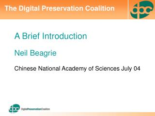 A Brief Introduction Neil Beagrie Chinese National Academy of Sciences July 04