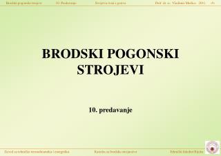 BRODSKI POGONSKI STROJEVI 10. predavanje