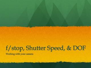 f/stop, Shutter Speed, & DOF