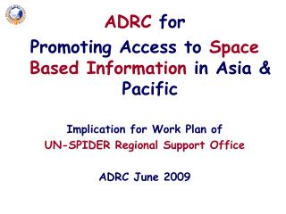 ADRC for Promoting Access to  Space Based Information  in Asia & Pacific