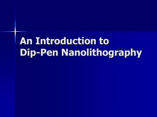 An Introduction to  Dip-Pen Nanolithography