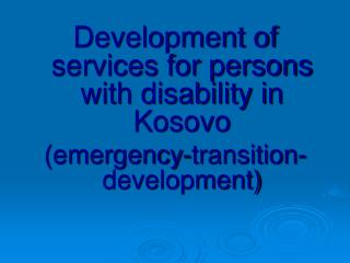 Development of services for persons with disability in Kosovo (emergency-transition-development)