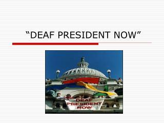 """DEAF PRESIDENT NOW"""