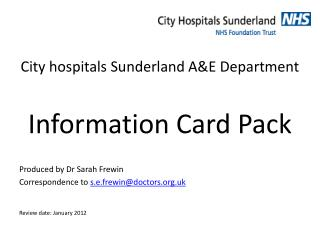 City hospitals Sunderland A&E Department Information Card Pack Produced by Dr Sarah Frewin