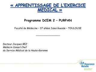 «APPRENTISSAGE DE L'EXERCICE MEDICAL» Programme DCEM 2 – PURPAN