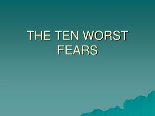 THE TEN WORST FEARS