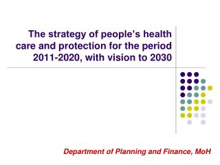 The strategy of people's health care and protection for the period 2011-2020, with vision to 2030