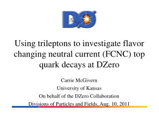 Carrie McGivern University of Kansas On behalf of the DZero Collaboration