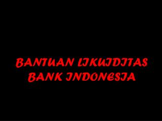 BANTUAN LIKUIDITAS BANK INDONESIA