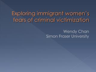 Exploring immigrant women s fears of criminal victimization