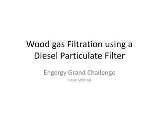 Wood gas Filtration using a Diesel Particulate Filter
