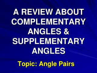 A REVIEW ABOUT COMPLEMENTARY ANGLES & SUPPLEMENTARY ANGLES