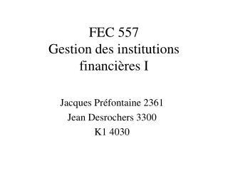 FEC 557 Gestion des institutions financières I