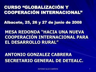"""CURSO """"GLOBALIZACIÓN Y COOPERACIÓN INTERNACIONAL"""" Albacete, 25, 26 y 27 de junio de 2008"""
