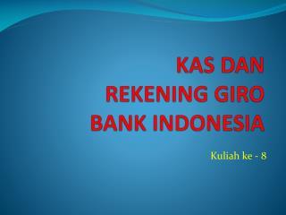 KAS DAN REKENING GIRO B ANK INDONESIA