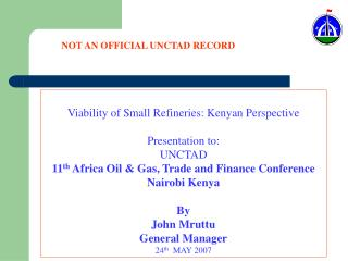 Viability of Small Refineries: Kenyan Perspective Presentation to: UNCTAD