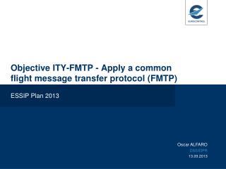 Objective ITY-FMTP - Apply a common flight message transfer protocol (FMTP)